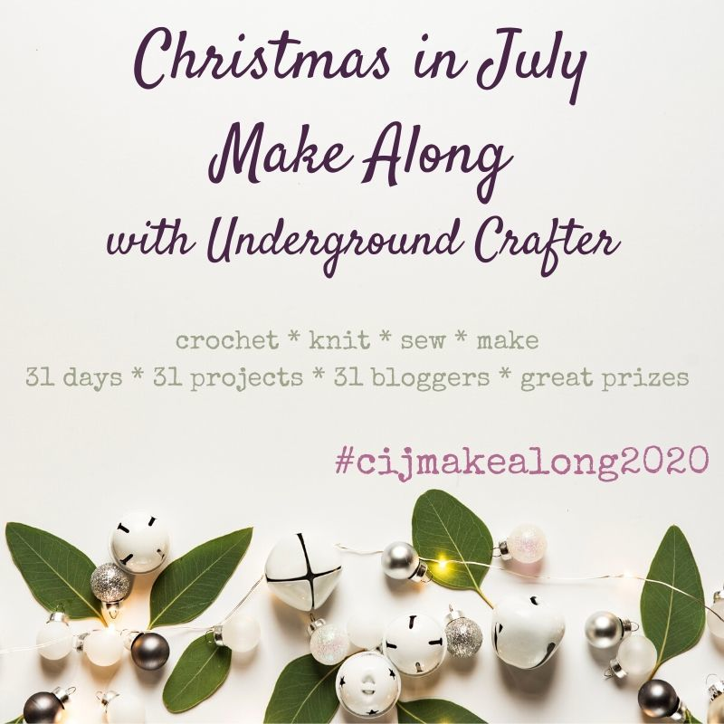 Christmas in July Make Along with Underground Crafter: crochet, knit, sew, make; 31 days, 31 projects, 31 bloggers, great prizes. #cijmakealong2020